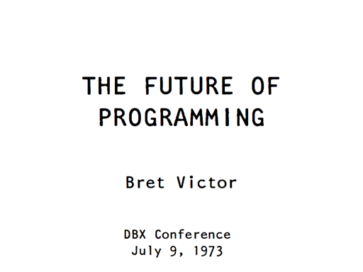 Bret Victor Talk: The Future of Programming