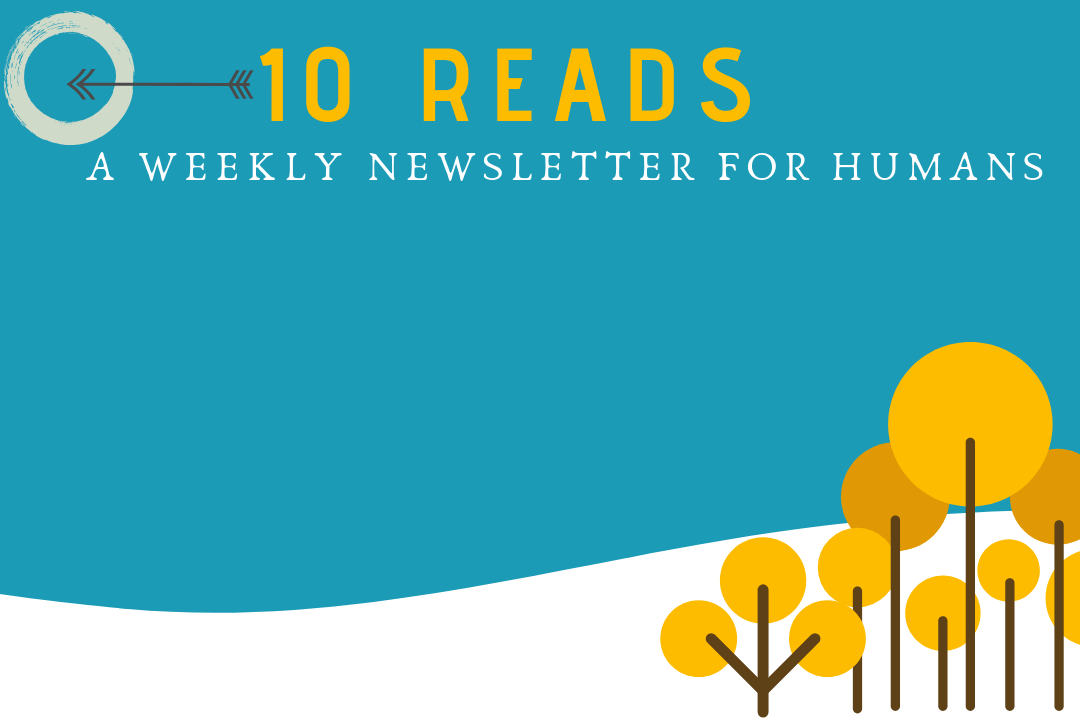 Issue #21: 10 Reads, A Handcrafted Weekly Newsletter For Humans
